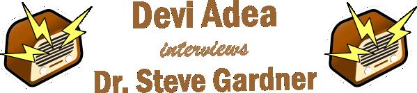 Devi Adea Interviews Dr. Steve Gardner